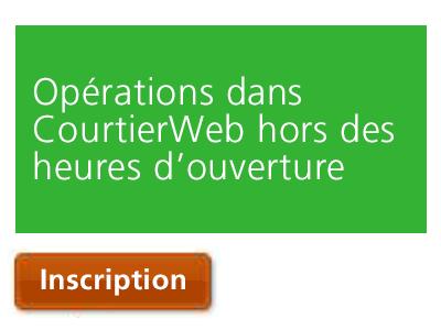Opérations dans CourtierWeb hors des heures d'ouverture des marchés