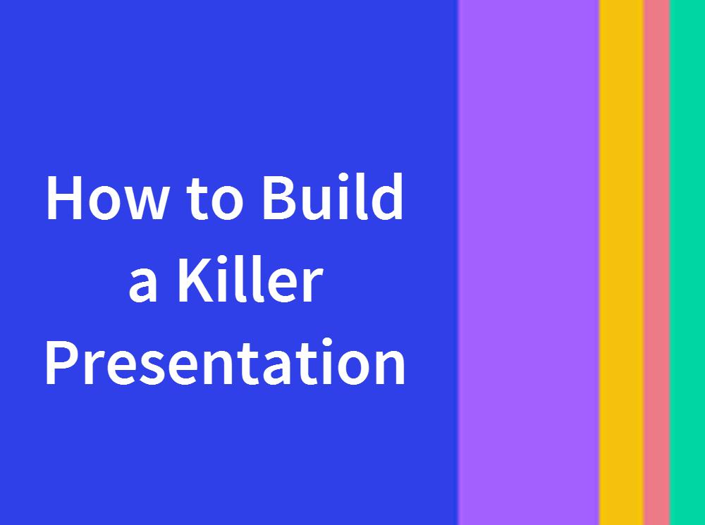 How to Build a Killer Presentation