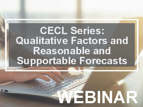 CECL Series: Qualitative Factors and Reasonable and Supportable Forecasts