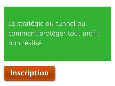 La stratégie du tunnel ou comment protéger tout profit non réalisé