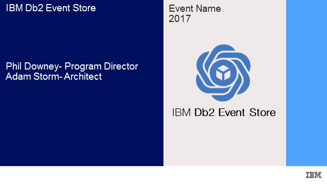 Project EventStore: The New IBM Event Based Data Management System