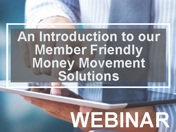 An Introduction to our Member Friendly Money Movement Solutions