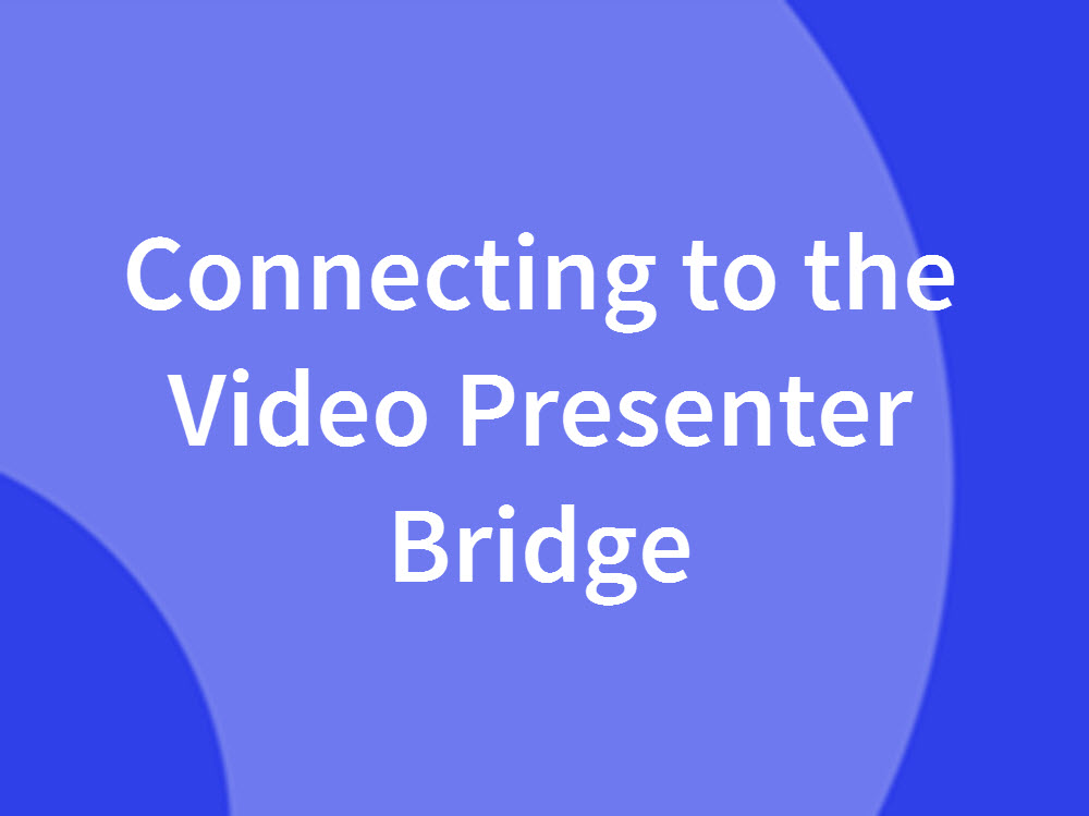 Connecting to the Video Presenter Bridge