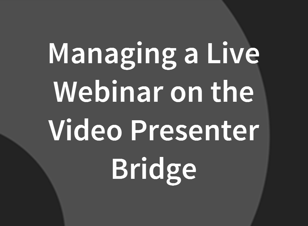 Managing a Live Webinar on the Video Presenter Bridge