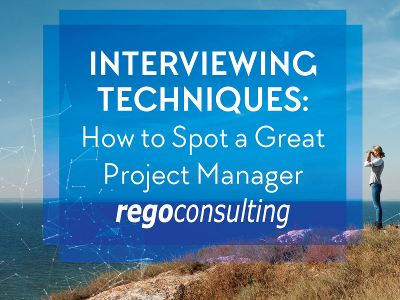 Interviewing Techniques: How to Spot a Great Project Manager