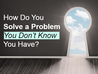 How do you solve a problem you don't know you have?