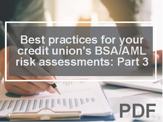 Best practices for your credit union's BSA/AML risk assessments: Part 3