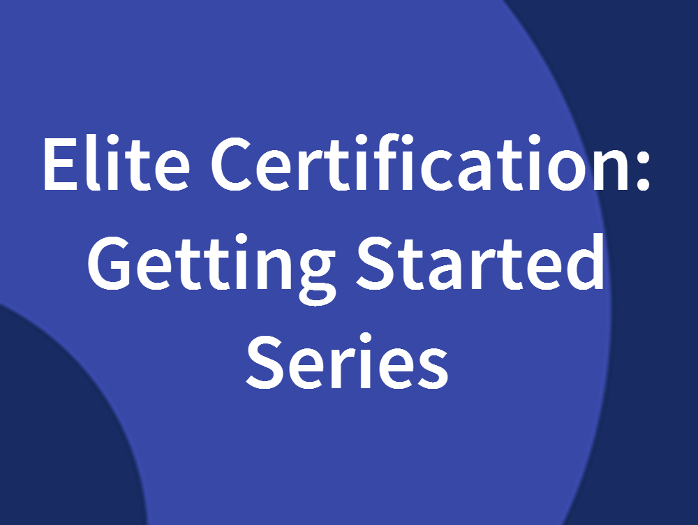 Elite Certification - Getting Started Series