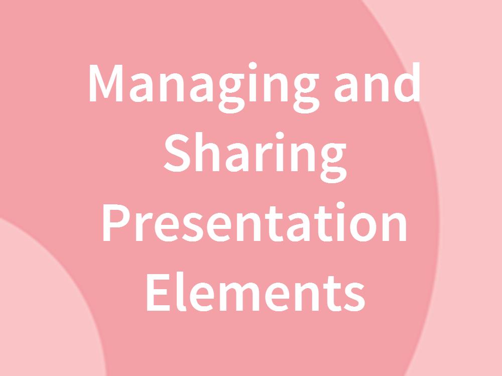 Managing and Sharing Presentation Elements