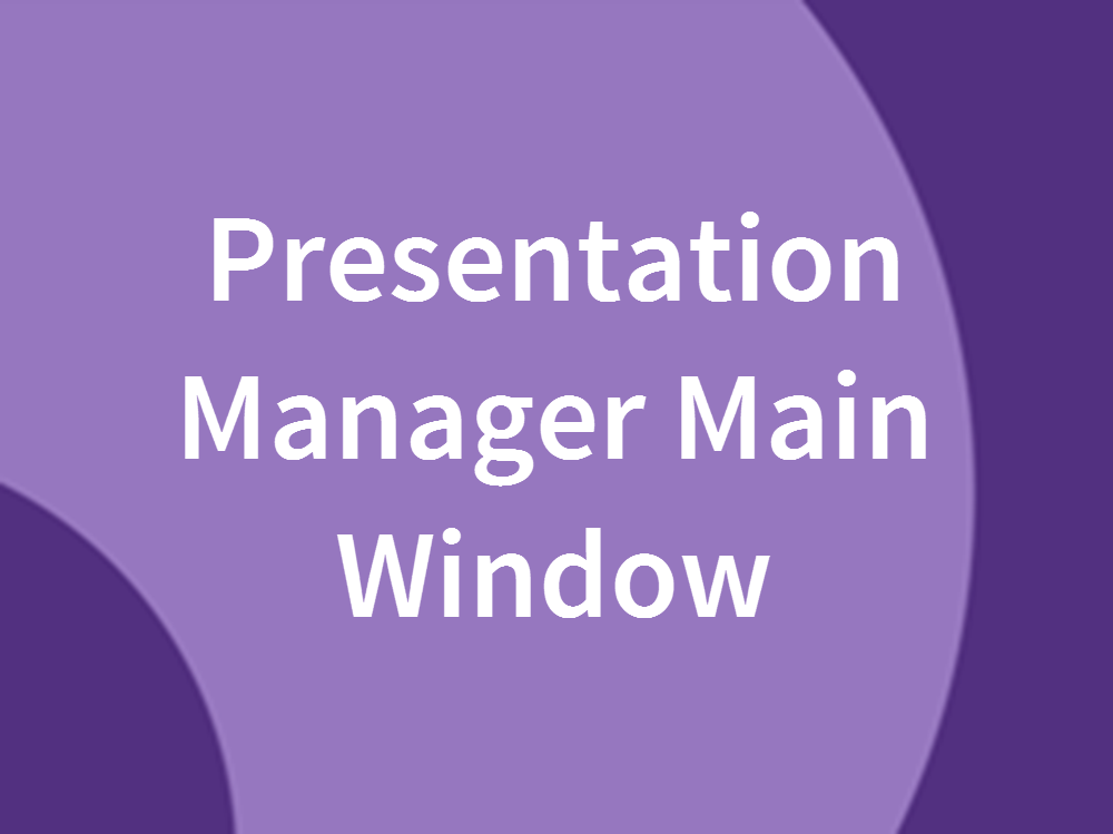 Presentation Manager Main Window