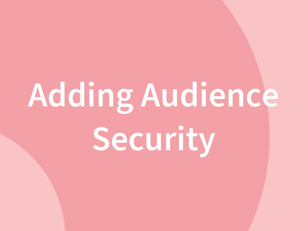 Adding Audience Security