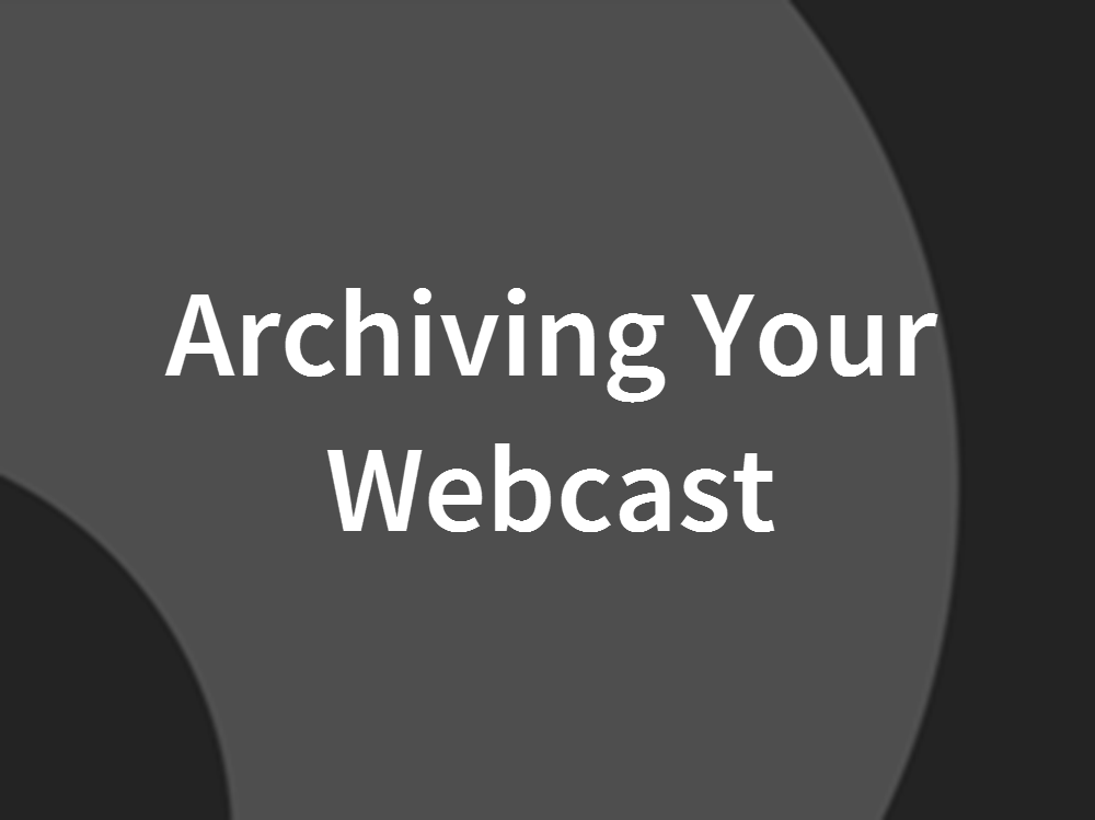 Archiving Your Webcast