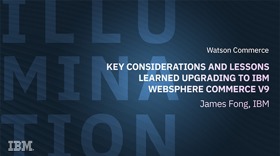 Client Community: Key Considerations and Lessons Learned Upgrading to IBM WebSphere Commerce V9