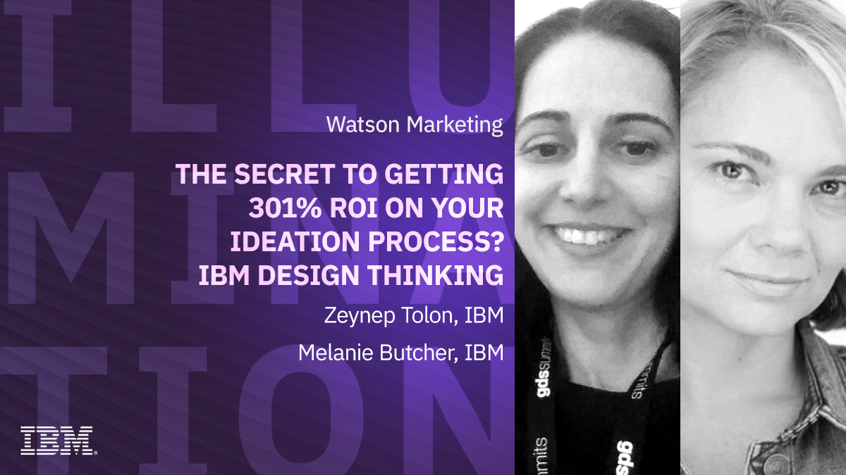 The secret to getting 301% ROI on your ideation process? IBM Design Thinking