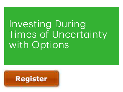 Investing During Times of Uncertainty with Options