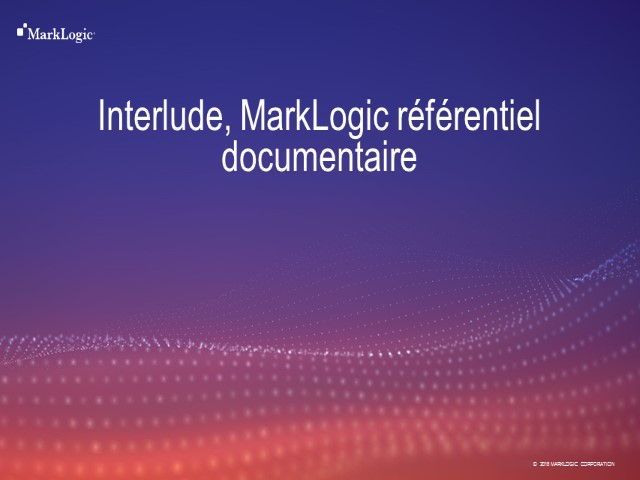 ML360 Paris 2018 – Interlude, MarkLogic référentiel documentaire