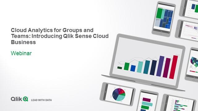 Cloud Analytics for Groups and Teams: Introducing Qlik Sense Cloud Business