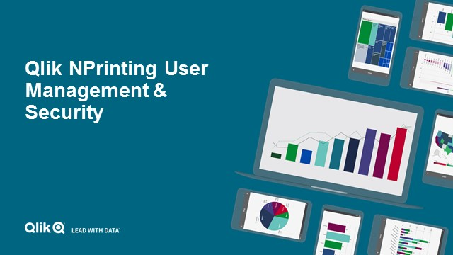 Qlik NPrinting Architecture, Scalability and User Management