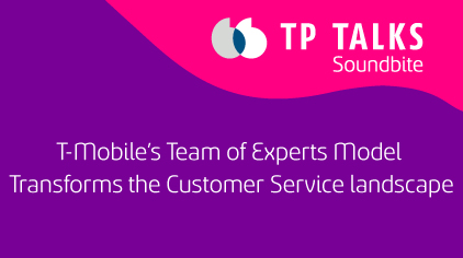 T-Mobile's Team of Experts Model Transforms the Customer Service landscape