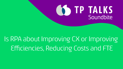 Is RPA about Improving CX or Improving Efficiencies, Reducing Costs and FTE