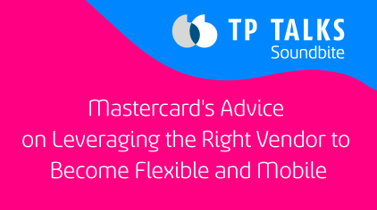 Mastercard's Advice on Leveraging the Right vendor to Become Flexible and Mobile