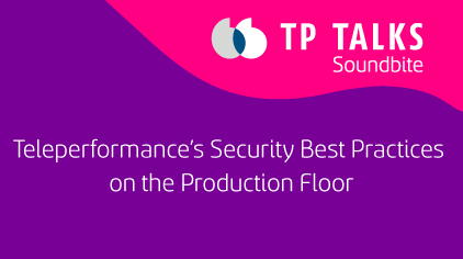 Teleperformance's Security Best Practices on the Production Floor to Deter Agent Fraud