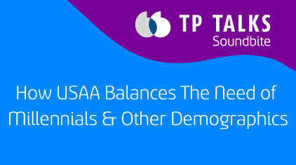How USAA Balances The Need of Millennials & Other Demographics Looking to Be Served in A More Traditional Way