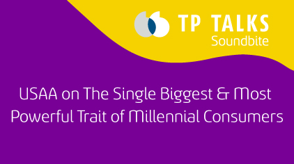 USAA on The Single Biggest & Most Powerful Trait of Millennial Consumers & How They Adapt to Them