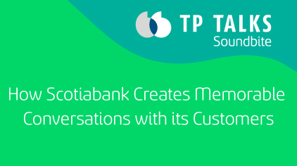 How Scotiabank Creates Memorable Conversations with its Customers