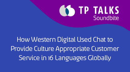 How Western Digital Used Chat and Other Channels to Provide Culture Appropriate Customer Service in 16 Languages Globally