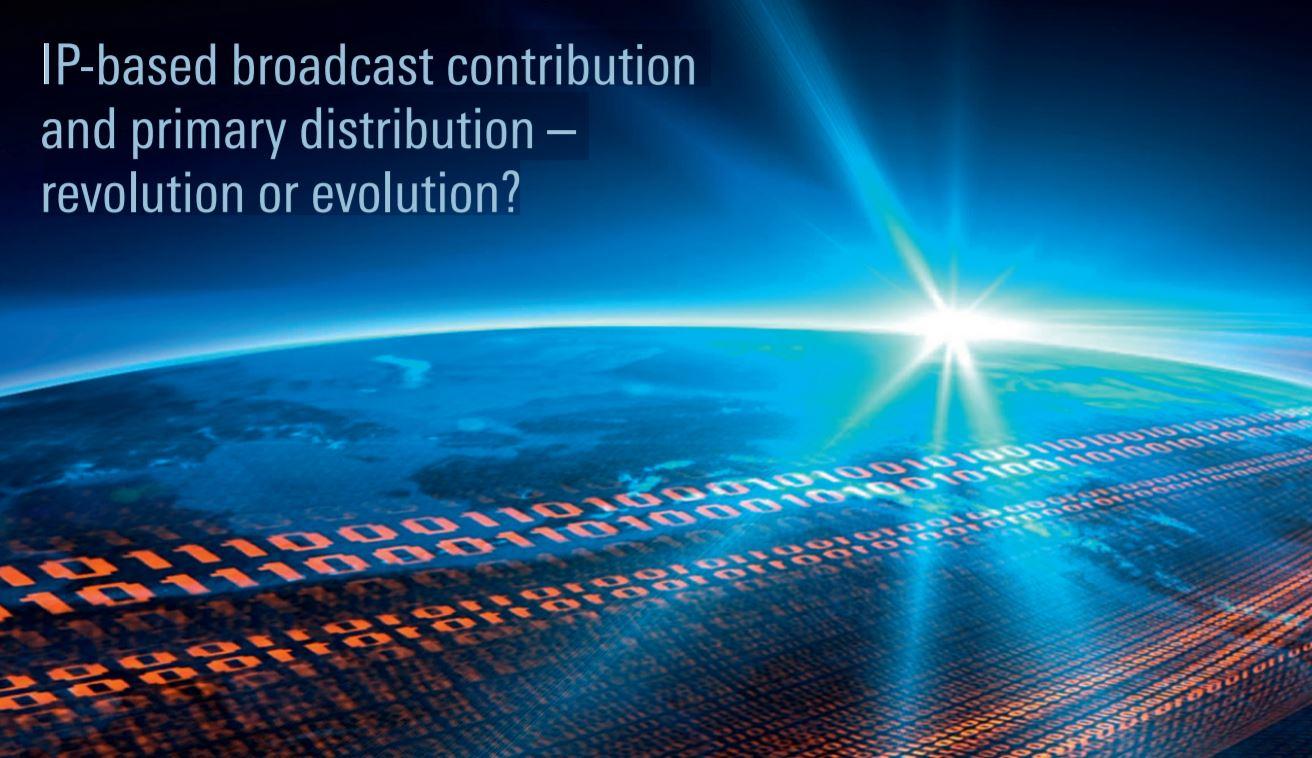 IP-based broadcast contribution and primary distribution – revolution or evolution?