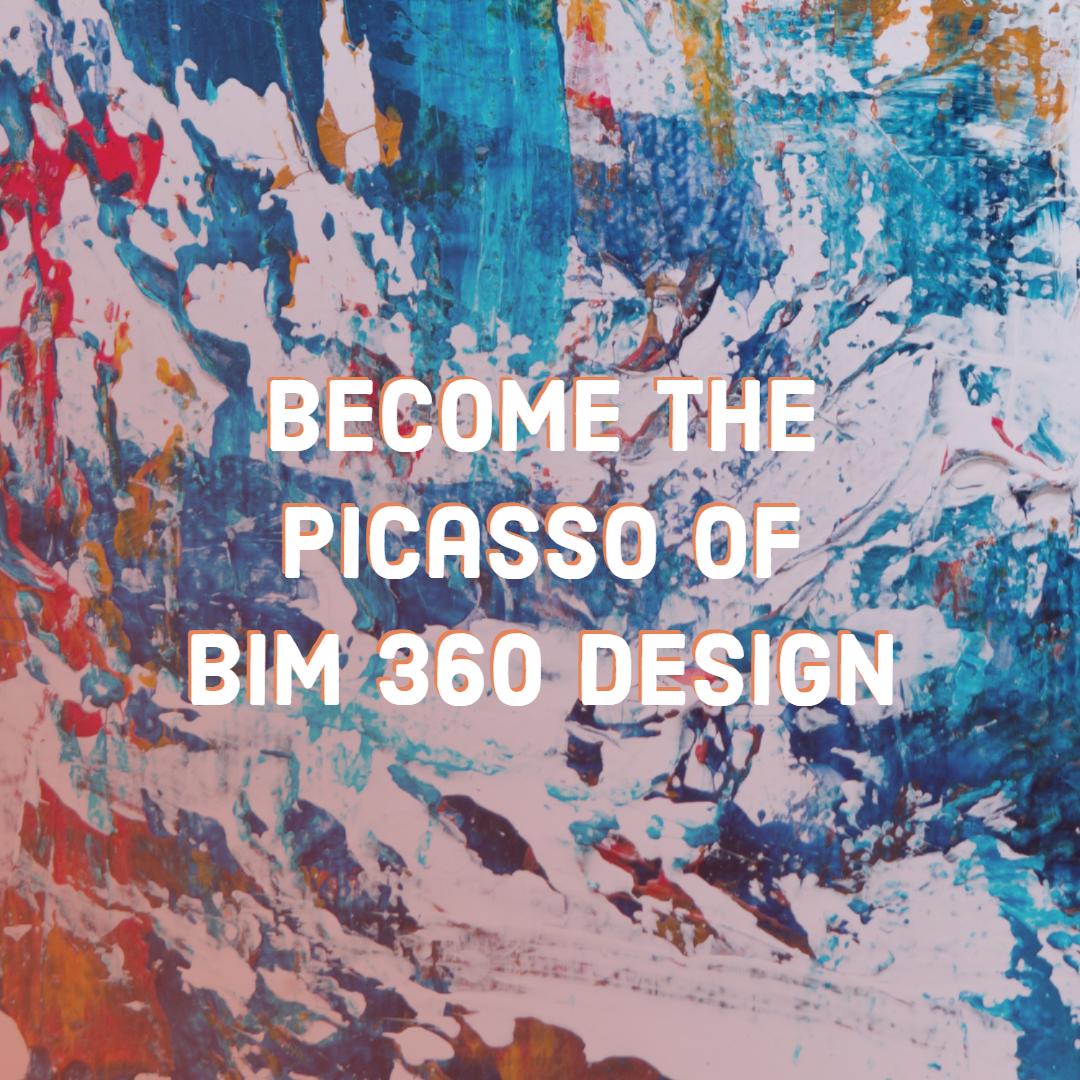 Create a Design Masterpiece: Become the Picasso of BIM 360 Design