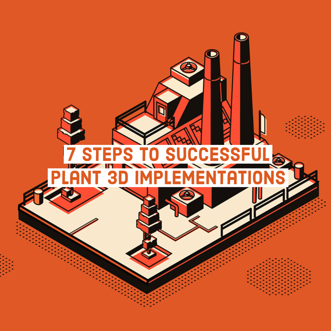 7 Steps to Successful Plant 3D Implementations