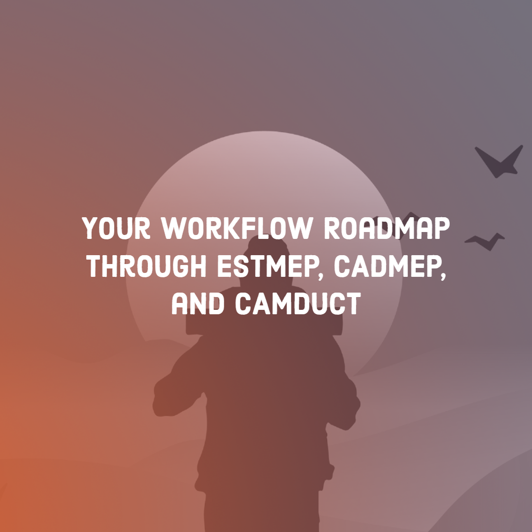 Your Workflow Roadmap through ESTMEP, CADMEP, and CAMDUCT