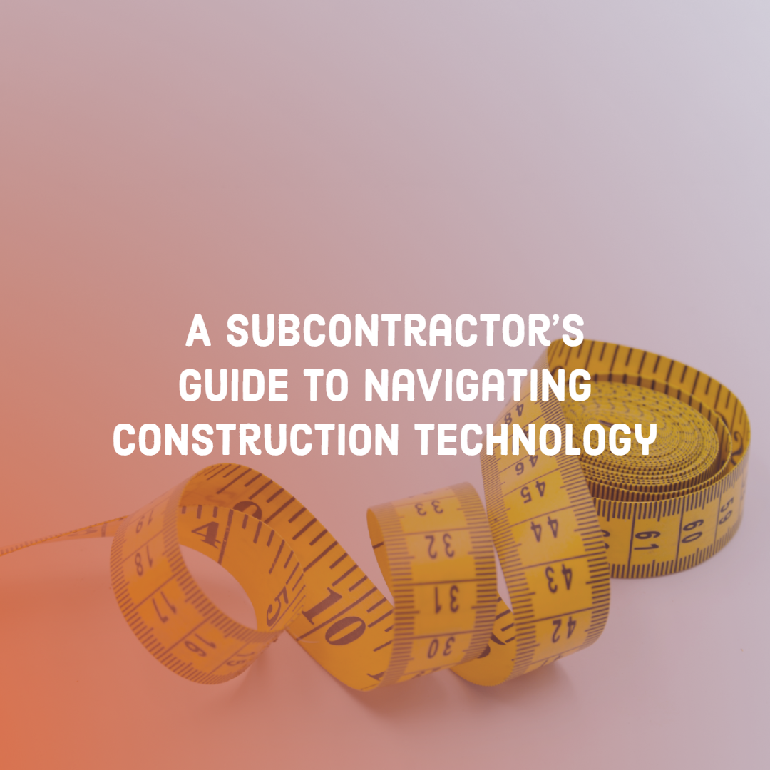 One Size Does NOT Fit All: A Subcontractor's Guide to Navigating Construction Technology