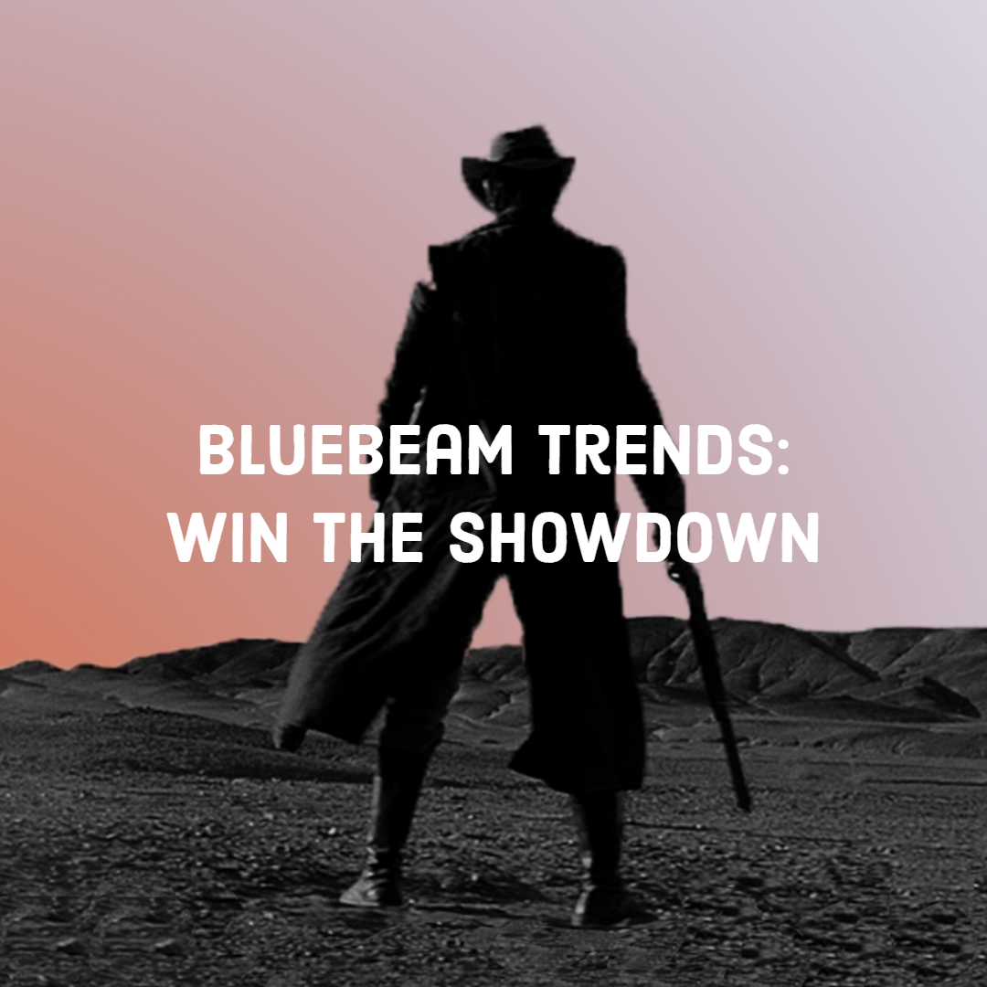 Bluebeam Trends:  Win the Showdown