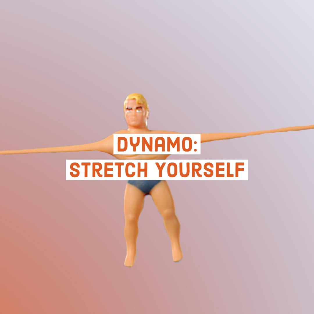 Dynamo:  Stretch Yourself