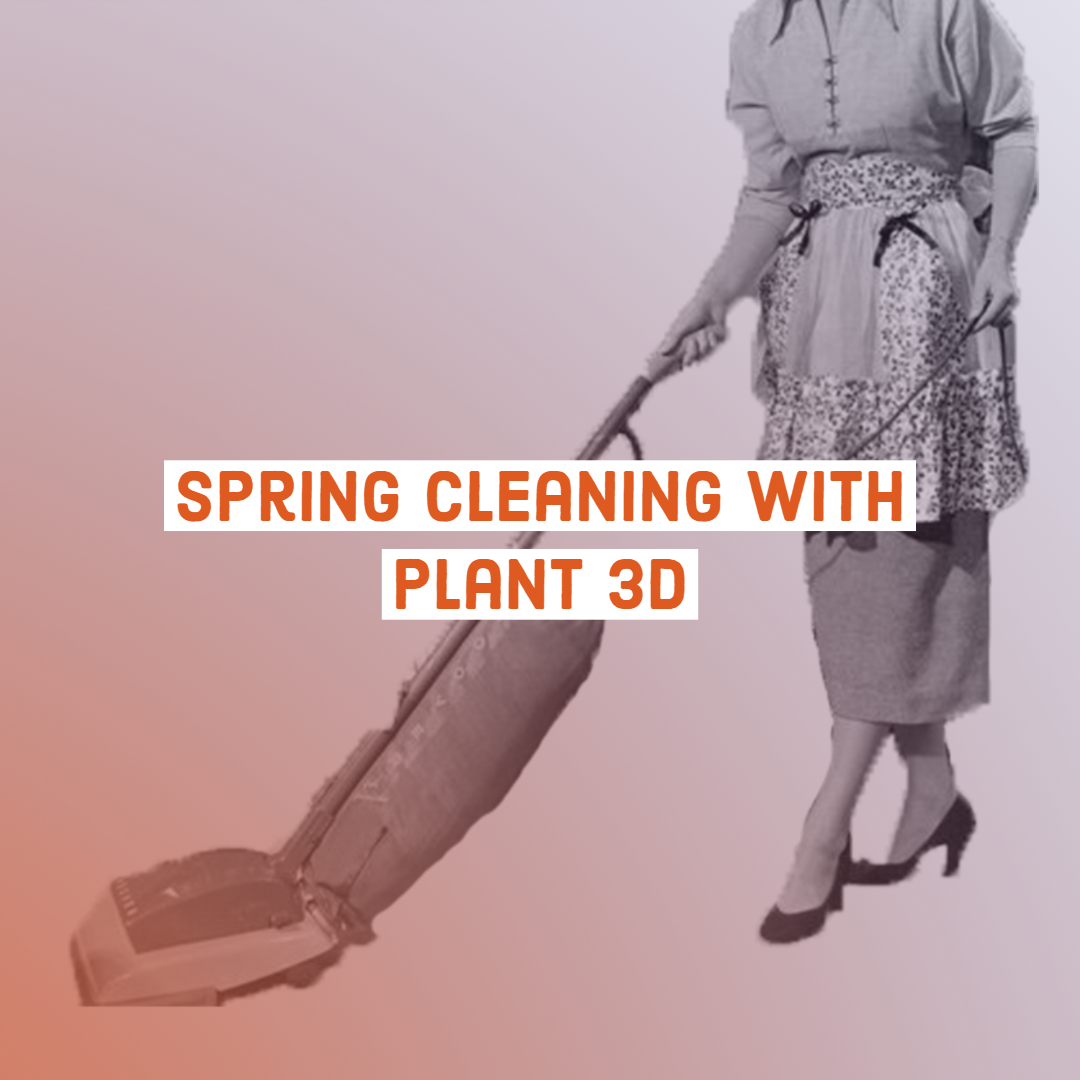 Spring Cleaning with Plant 3D