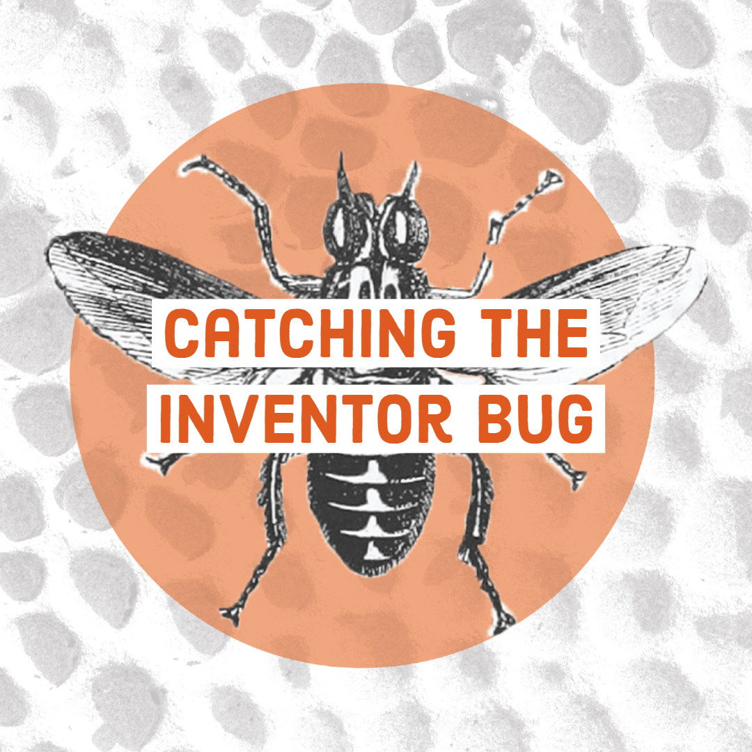 Catching the Inventor Bug
