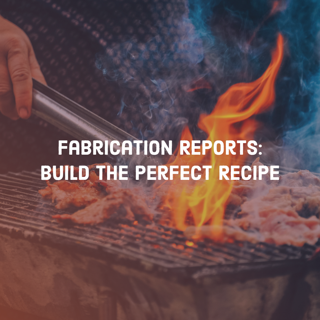 Fabrication Reports:  Build the Perfect Recipe