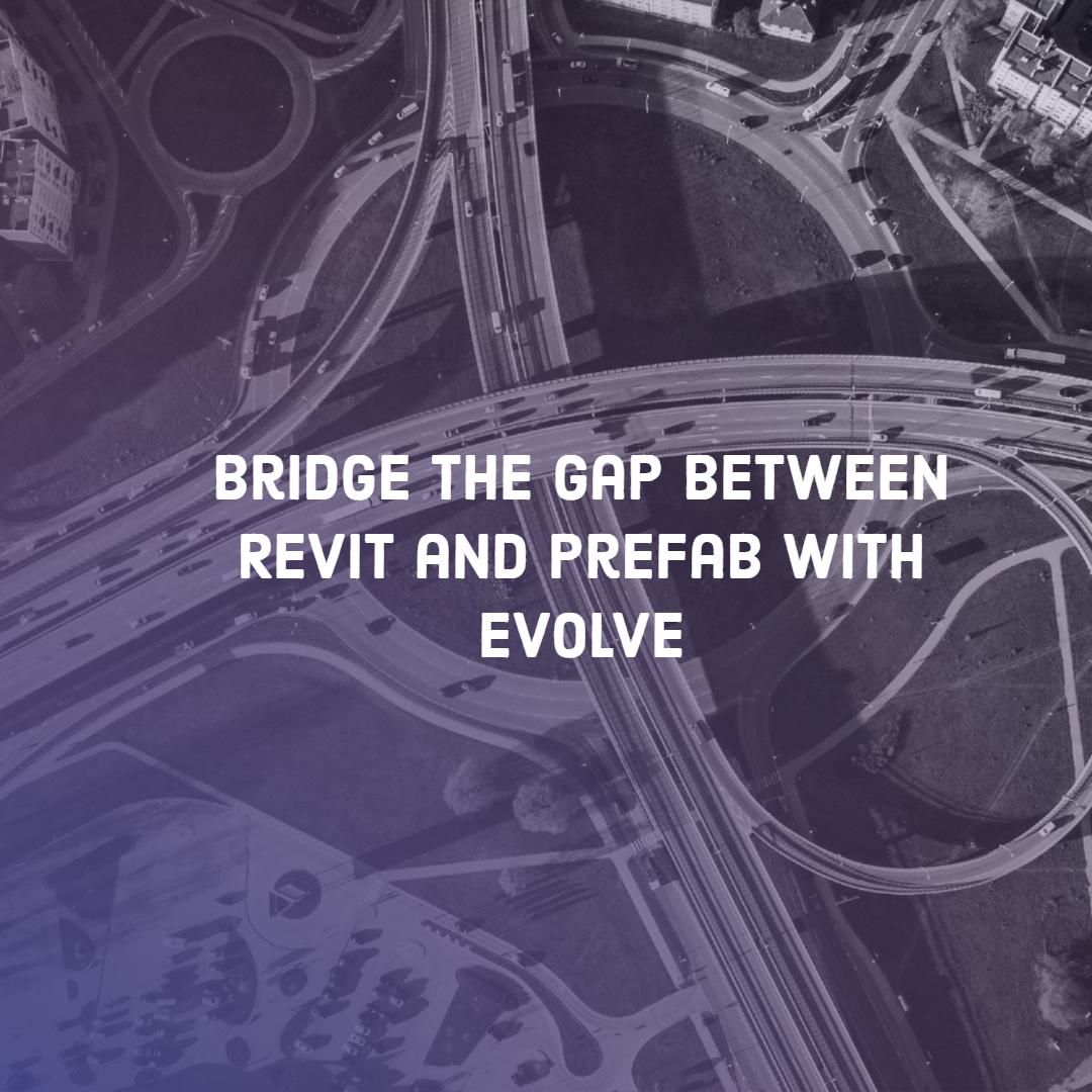 Bridge the Gap Between Revit and Prefab with eVolve