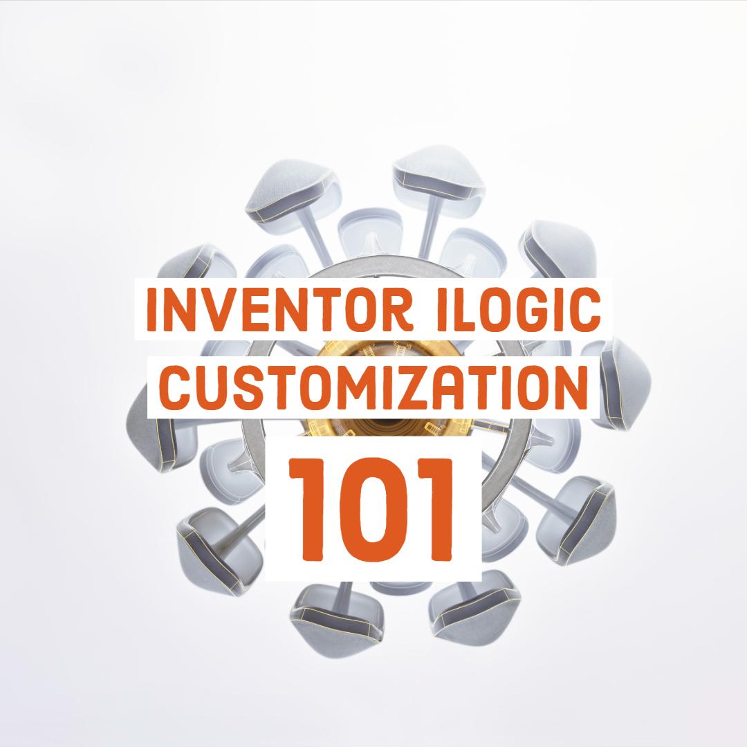 Inventor iLogic Customization 101