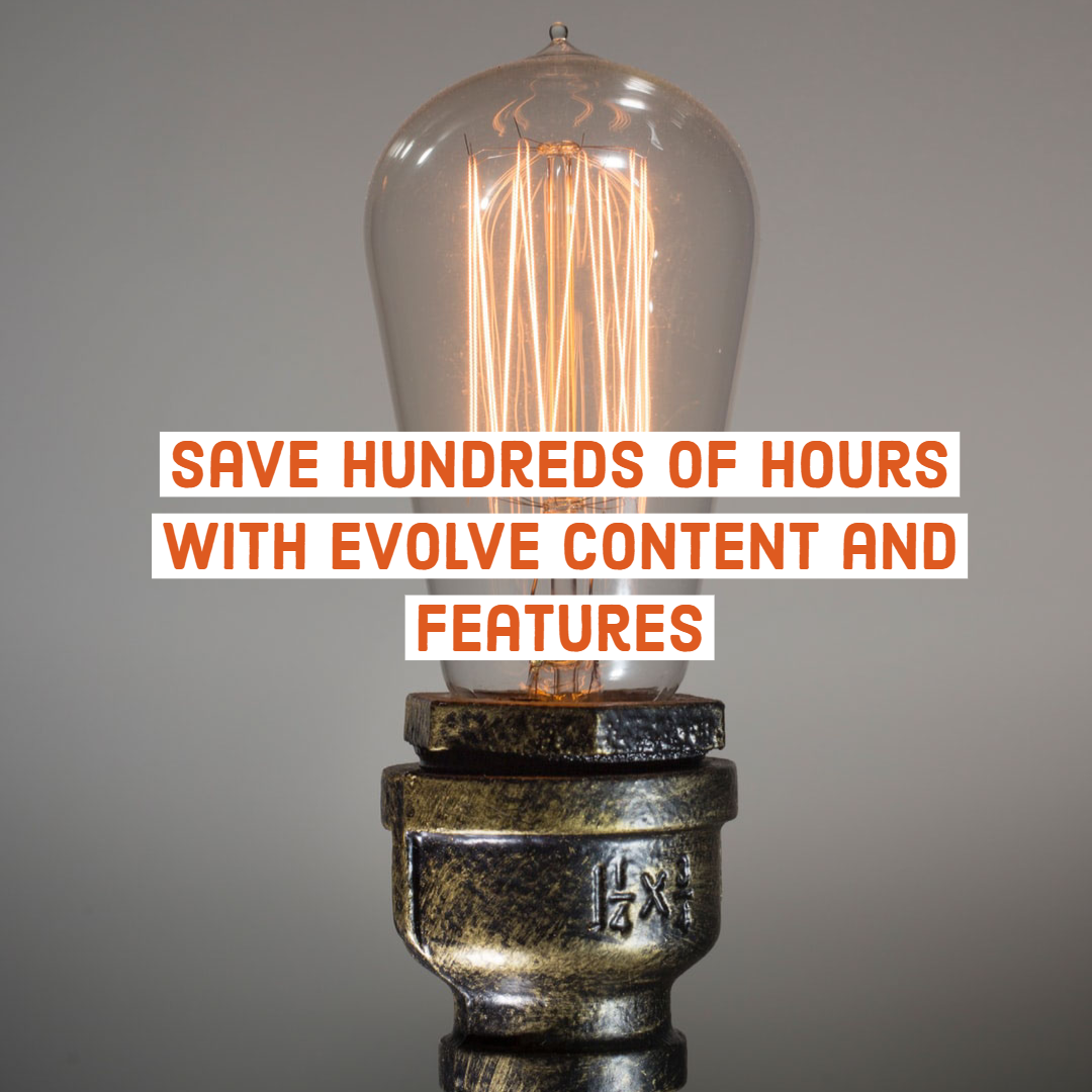 Save Hundreds of Hours with eVolve Content and Features