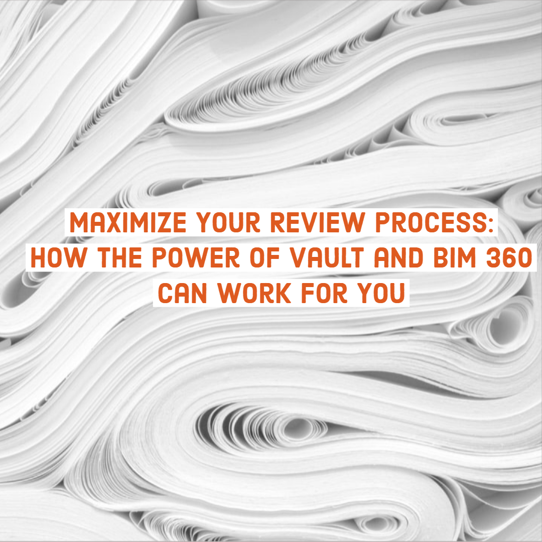 Maximize Your Review Process: How the Power of Vault and BIM 360 Can Work for You