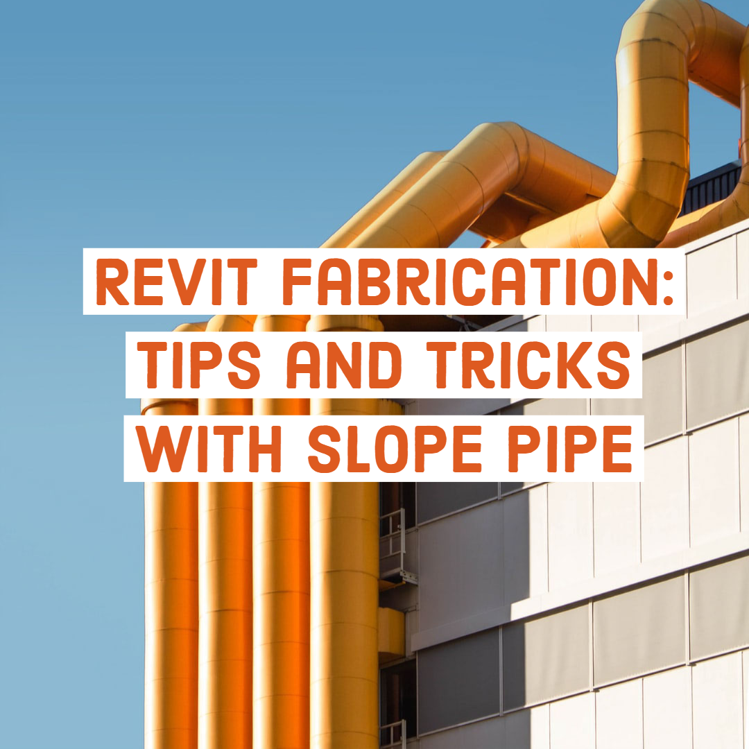 Revit Fabrication: Tips and Tricks with Slope Pipe