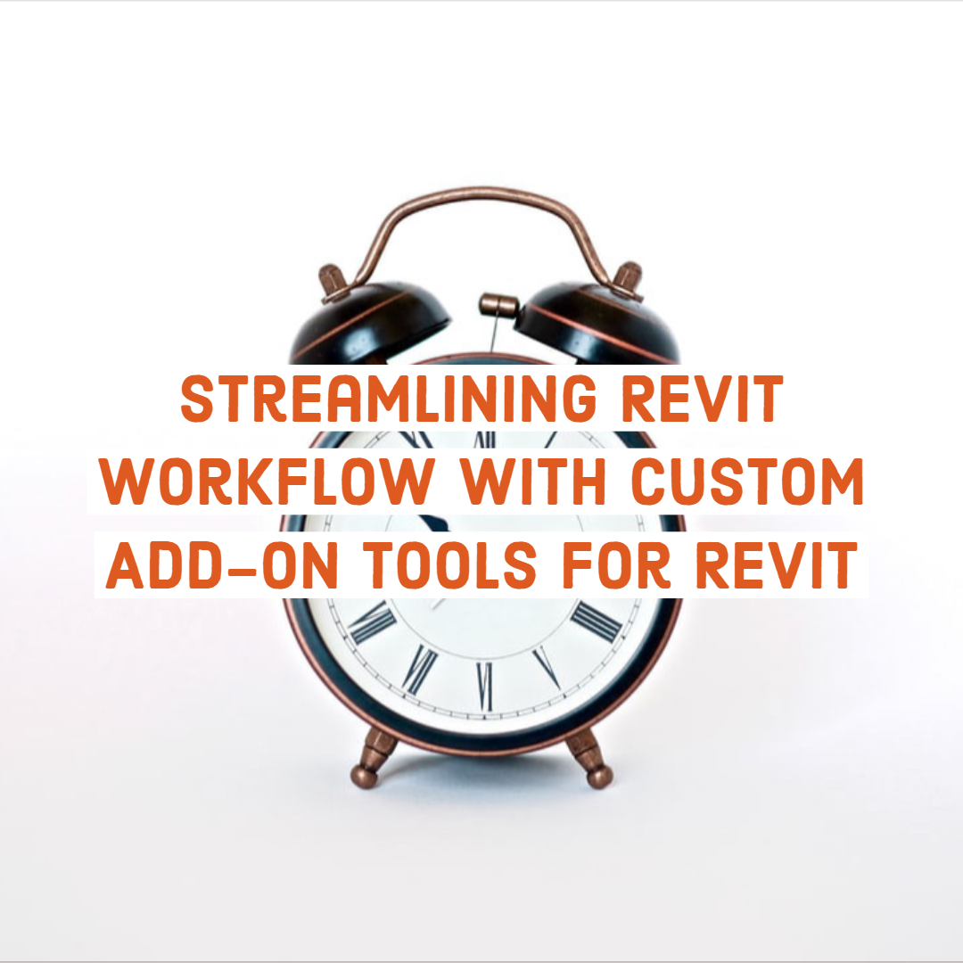 Spend 30 Minutes to Save Hours: Streamlining Revit Workflow with Custom Add-on Tools for Revit