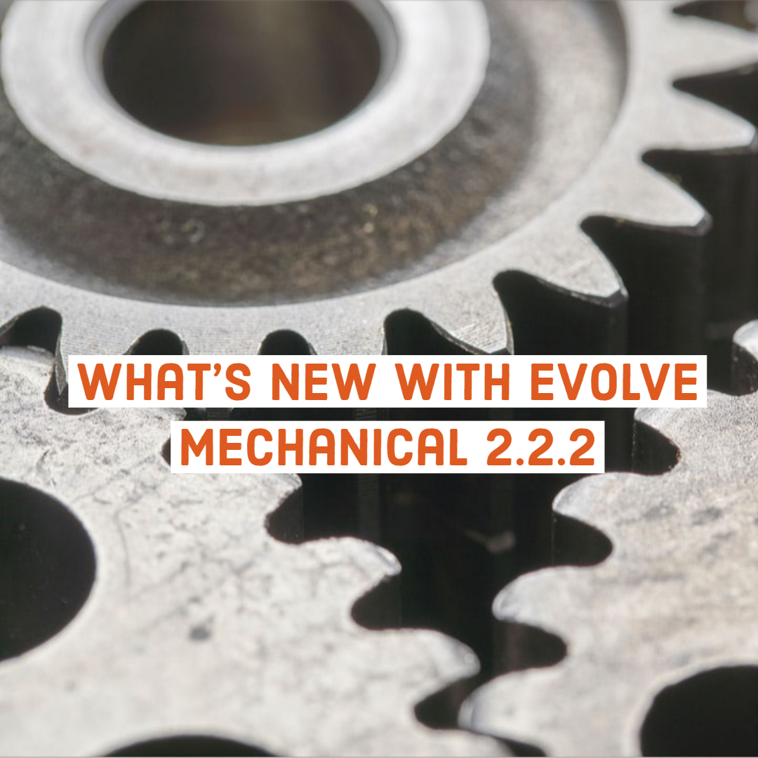 What's New with eVolve Mechanical 2.2.2