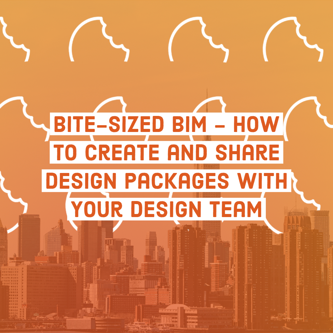 Bite-Sized BIM - How to Create and Share Design Packages with Your Design Team