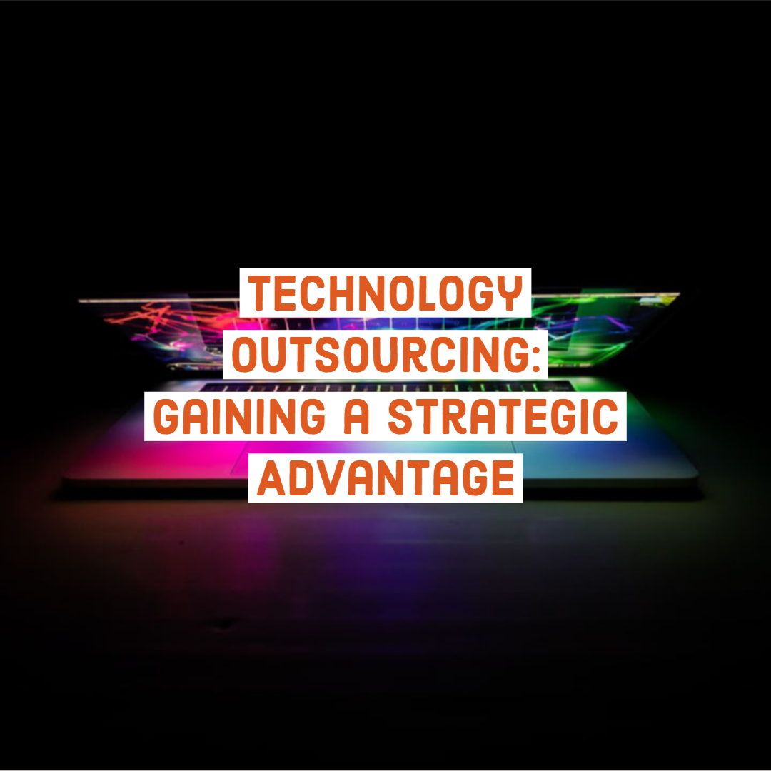 Technology Outsourcing: Gaining a Strategic Advantage