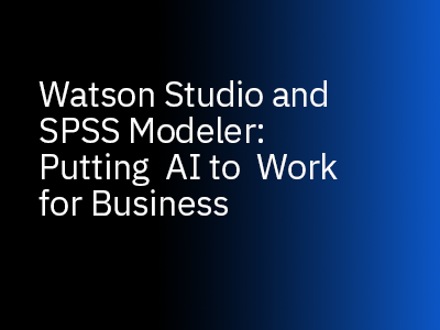 Watson Studio: Putting AI to Work for Your Business